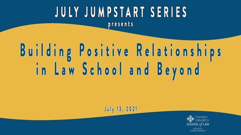 Thumbnail for entry Building Positive Relationships in Law School and Beyond -  July 13, 2021