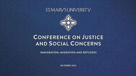 Thumbnail for entry 2016 Conference on Justice and Social Concerns - Immigrants, Migrants and Refugees in San Antonio