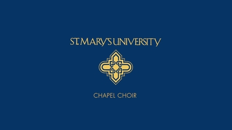 Thumbnail for entry St. Mary's University Chapel Choir: Mary's Lullaby (Strid & Donnelly)