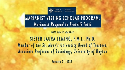 Thumbnail for entry Marianist Visiting Scholar Program: Marianists Respond to Fratelli Tutti / Sister Laura Leming, F.M.I., Ph.D. / Jan. 21, 2021