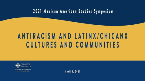 Thumbnail for entry V 2    MAS: Antiracism and Latinx/Chicanx Cultures and Communities - April 8, 2021