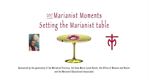 Thumbnail for entry 2017 - Setting the Marianist Table / October 2017