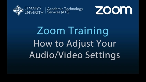 Thumbnail for entry Zoom — How to Adjust Your Audio/Video Settings
