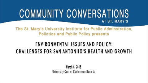 """Thumbnail for entry """"Environmental Issues and Policy: Challenges for San Antonio's Health and Growth"""" -- March 6, 2018"""