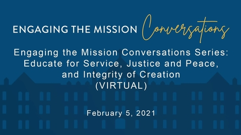 Thumbnail for entry Engaging the Mission Conversations Series: Educate for Service, Justice and Peace, and Integrity of Creation (VIRTUAL)/ February 5, 2021