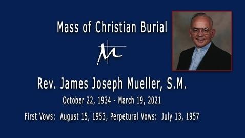 Thumbnail for entry Mass of Christian Burial for Rev. James Joseph Mueller, S.M. - March 27, 2021
