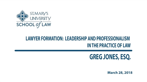 Thumbnail for entry Lawyer Formation: Leadership and Professionalism in the Practice of Law / Spring 2018-- Greg Jones
