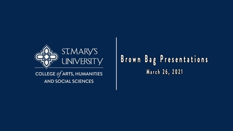"""Thumbnail for entry """"CAHSS Brown Bag Presentations"""" - March 26, 2021"""