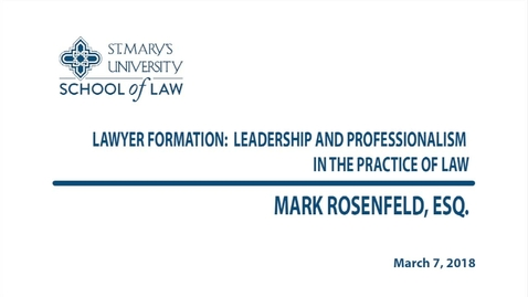 Thumbnail for entry Lawyer Formation: Leadership and Professionalism in the Practice of Law / Spring 2018--Mark Rosenfeld