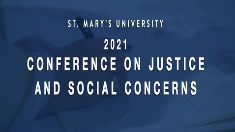 Thumbnail for entry Day 1 / Conference on Justice and Social Concerns  / Welcome & Overview, Invocation, Introduction   -  February 22, 2021