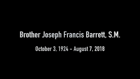 Thumbnail for entry Memorial Video for Brother Joseph Barrett, S.M. - 2018