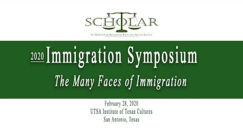 Thumbnail for entry 2020 Immigration Symposium: The Many Faces of Immigration / Feb. 28, 2020 / Session #1