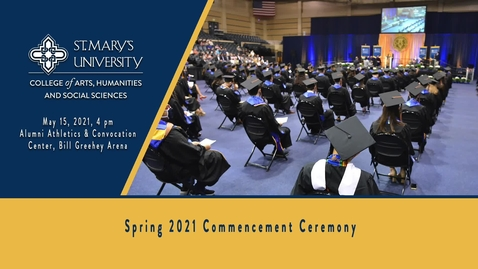 Thumbnail for entry College of Arts, Humanities and Social Science Commencement  at St. Mary's University - 4 pm, May 15, 2021