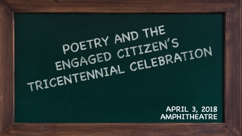 Thumbnail for entry Poetry and the Engaged Citizen Tricentennial Celebration - April 3, 2018