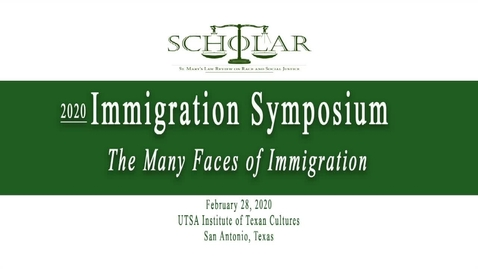 Thumbnail for entry 2020 Immigration Symposium: The Many Faces of Immigration / Feb. 28, 2020 / Session #8