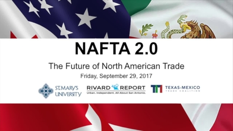Thumbnail for entry NAFTA 2.0:  The Future of North American / Sept. 29, 2017 8:20 am session