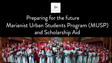 Thumbnail for entry Preparing for the future Marianist Urban Students Program (MUSP) and Scholarship Aid