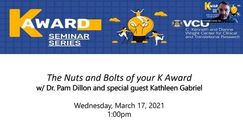 Thumbnail for entry K Award Series (Seminar 4):  The Nuts and Bolts of your K Award