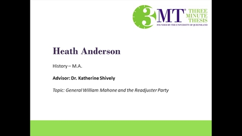 Thumbnail for entry Heath Anderson - General William Mahone and the Readjuster Party: VCU 3MT Competition