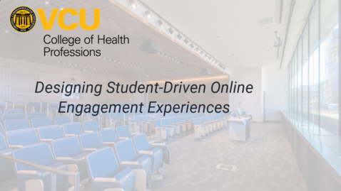 Thumbnail for entry Designing Student-Driven Online Engagement Experiences