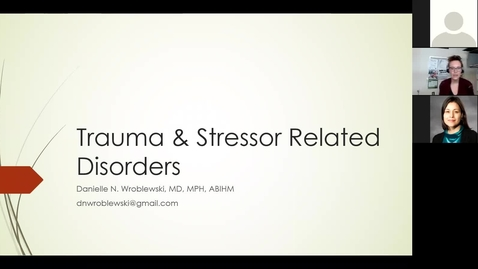 Thumbnail for entry 201202 - M2 - 10am - MBB - Trauma and Stressor Related Disorders - Wroblewski