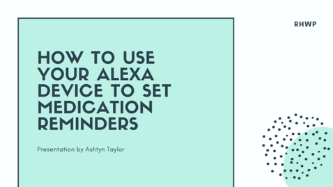 Thumbnail for entry How to Use Your Alexa Device for Medication Reminders