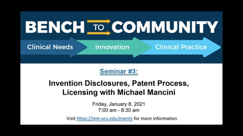 Thumbnail for entry Bench to Community Seminar Series - Seminar 3: Invention Disclosures, Patent Process, and Licensing