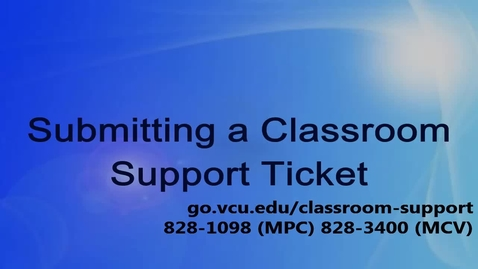 Thumbnail for entry Submitting a Classroom Support Ticket