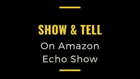 Thumbnail for entry Using the Show and Tell Feature on Amazon Echo Show Device