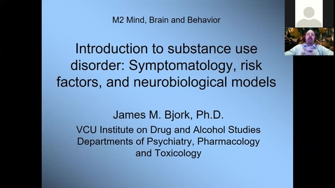 Thumbnail for entry 201210 - M2 - 8am - MBB - Introduction to Substance Use Disorder Symptomatology, Risk Factors, and Biological Models - Bjork
