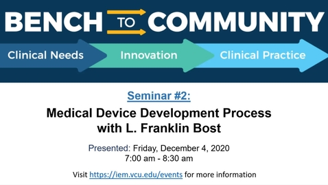 Thumbnail for entry Bench to Community Seminar Series - Session 2: Medical Device Development Processes