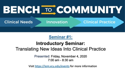 Thumbnail for entry Bench to Community Seminar Series - Session 1: Introduction - Translating New Ideas Into Clinical Practice