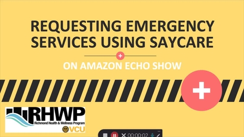 Thumbnail for entry Requesting Emergency Assistance Using SayCare on the Amazon Echo Show