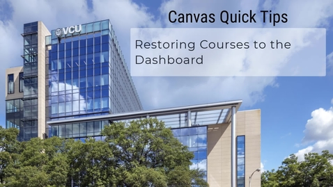 Thumbnail for entry Canvas Quick Tips: Restoring Courses to the Dashboard