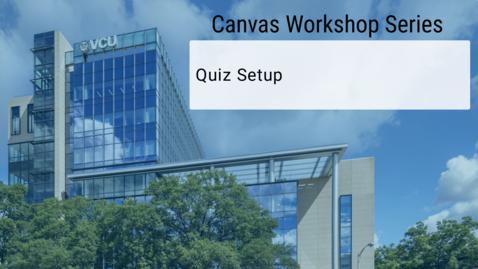 Thumbnail for entry Canvas: Quiz setup