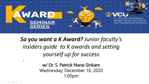 Thumbnail for entry So you want a K Award? Junior faculty's insiders guide  to K awards and setting yourself up for success w/ Dr.  Pat Nana-Sinkam