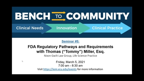 Thumbnail for entry Bench to Community Seminar - Series 1, Session 5: FDA Regulatory Pathways and Requirements