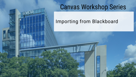 Thumbnail for entry Canvas: Importing from Blackboard