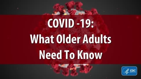 Thumbnail for entry COVID-19 What Older Adults Need to Know