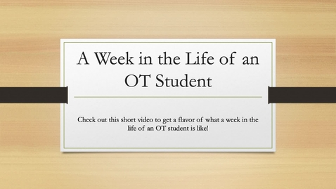 Thumbnail for entry A Week in the Life of an OT Student
