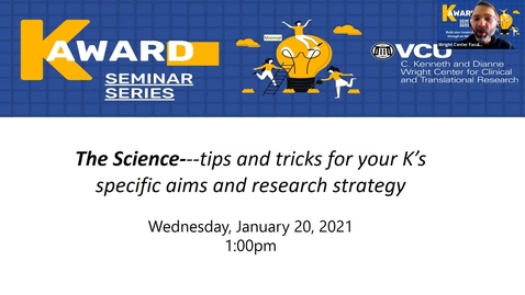 Thumbnail for entry K Award Series (Seminar 2)-  The Science: tips and tricks for your K's specific aims and research strategy