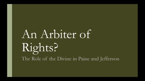 Thumbnail for entry Abigail Higgins - An Arbiter of Rights?  The Role of the Divine in Locke, Paine, and Jefferson - 2016 Panel 4