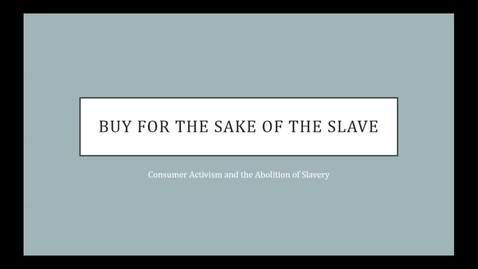 Thumbnail for entry Dr. Julie Holcomb - Buy for the Sake of the Slave: Consumer Activism and the Abolition of Slavery - 2016 Panel 4