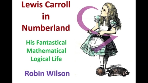Thumbnail for entry Dr. Robin Wilson - Lewis Carroll in Numberland - 2015 Keynote