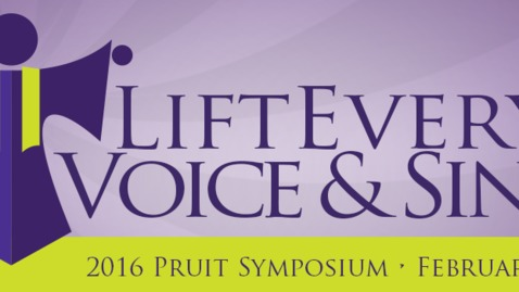 Thumbnail for entry 2016 Pruit Symposium: Lift Every Voice and Sing