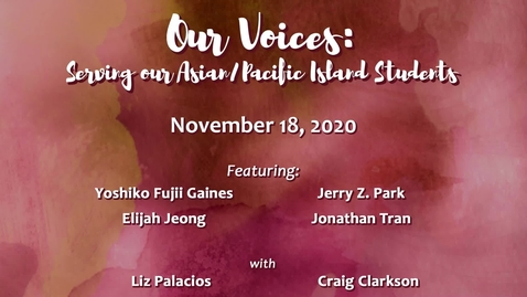 Thumbnail for entry Our Voices: Serving our Asian/Pacific Island Students