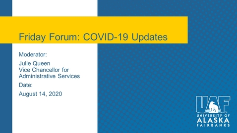 Thumbnail for entry UAF Chancellor's Forum - COVID-19 Information 08-14-2020