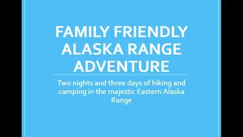 Thumbnail for entry Family Freindly Alaska Range Adventure