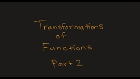 Thumbnail for entry MATH F151 Section 2.6 and Math 156 Sect 3-3–  Transformations of Functions Part 2.mp4