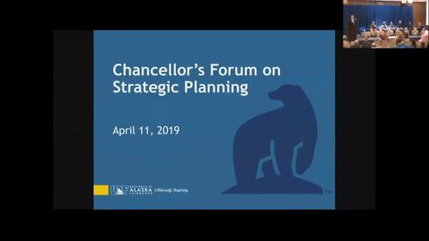 Thumbnail for entry UAF Chancellor's Forum on Strategic Planning April 11th, 2019
